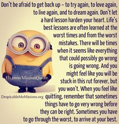 Don't be afraid to get back up - to try again, to love again, to live again, and to dream again... #minions #inspiration