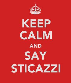 Keep calm and say sticazzi #ecco