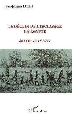 LUTHI, JEAN-JACQUES. Le déclin de l'esclavage en Égypte du XVIIIe au XXe siècle