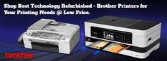 #Shop Best #Technology #Refurbished - #Brother #Printers for Your #Printing Needs @ Low Price