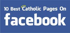 Here is a list of 10 Catholic Pages on Facebook you should like to transform your newsfeed.
