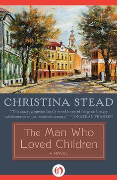 The Man Who Loved Children: A Novel by Christina Stead, http://www.amazon.com/dp/B009KY5NN6/ref=cm_sw_r_pi_dp_P6aGsb1QS71PE