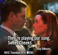 """They're playing our song, Sweet Cheeks."" NCIS Season 10 Episode 21"