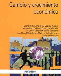Cambio y crecimiento económico / coordinador, Leonardo Caruana de las  Cagigas ; Mariano Castro Valdivia ... [et al.].. -- Madrid : Pirámide,  [2015]