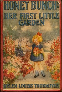 Honey Bunch: Her First Little Garden 1924 My mom had a collection of all these Honey Bunch books from her childhood.