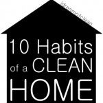 This is an awesome list.... 10 Habits of a Clean Home
