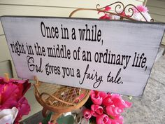 Wedding Sign. Once in a while, right in the middle of an ordinary life, God gives you a fairy tale. Vintage, 1-sided, 10 X 18 inches.