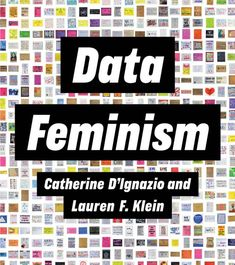 Data Feminism – A new way of thinking about data science and data ethics that is informed by the ideas of intersectional feminism. Social Science, Science And Technology, Science Writing, Good Books, Books To Read, Emerson College, Intersectional Feminism, Book Journal, Data Visualization