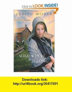 Somewhere to Belong (Daughters of Amana, Book 1) Judith Miller , ISBN-10: 0764206427  ,  , ASIN: B003V1WG9S , tutorials , pdf , ebook , torrent , downloads , rapidshare , filesonic , hotfile , megaupload , fileserve
