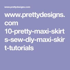 www.prettydesigns.com 10-pretty-maxi-skirts-sew-diy-maxi-skirt-tutorials