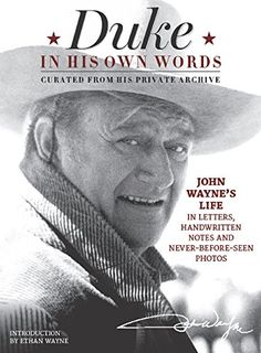 Duke in His Own Words: John Wayne's Life in Letters, Handwritten Notes and Never-Before-Seen Photos Curated from His Private Archive. http://amzn.to/29etkvn