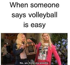 When someone says volleyball is a whole lot easier than soccer it's like a 'hold my earrings' moment. I get super defensive,