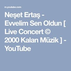 Neşet Ertaş - Evvelim Sen Oldun [ Live Concert © 2000 Kalan Müzik ] - YouTube