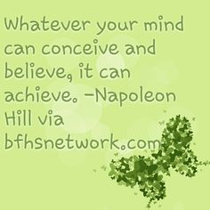 Whatever your mind can conceive and believe, it can achieve. -Napoleon Hill via bfhsnetwork.com #wisdom #TGR