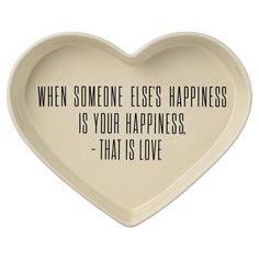 """Nice ceramic heart shaped tray states """"When someone else's happiness is your happiness - that is love"""". So sweet! x x Ceramic Heart by Pulp & Circumstance . Home & Gifts - Home Decor - Decorative Objects Portland Oregon Happiness, Tray Decor, Serving Dishes, Joss And Main, When Someone, Love Heart, Home Gifts, Heart Shapes, Wisdom"""