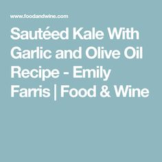Sautéed Kale With Garlic and Olive Oil Recipe - Emily Farris   Food & Wine