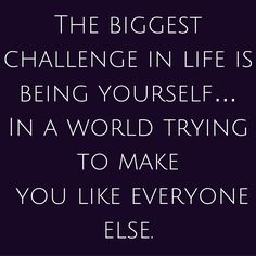 The biggest challenge in life is being yourself… In a world trying to make you like everyone else. #QuotesYouLove #QuoteOfTheDay #Life #LifeQuotes #QuotesonLife  Visit our website for text status wallpapers.  www.quotesulove.com