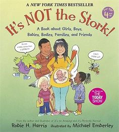 It's Not the Stork! - Book about girls,, boys, babies, bodies, families and friends -- god from ages 3/4 learning about how babies are made.