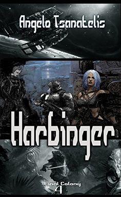 Harbinger   Episode I (Final Colony Book 4) by Angelo Tsanatelis http://www.amazon.co.uk/dp/B019A67S54/ref=cm_sw_r_pi_dp_vIjBwb0PCKGJG
