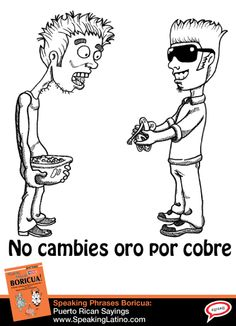 No cambies oro por cobre: Puerto Rican Spanish Saying | Advice to avoid changing something of value for something else of less value. #SpanishSayings #PuertoRico