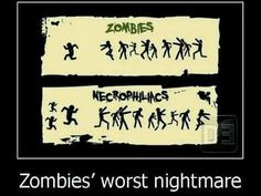 Zombies' worst nightmares..