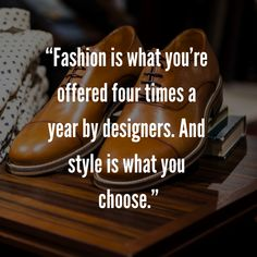 """""""Fashion is what you're offered four times a year by designers. And style is what you choose. Mens Fashion Quotes, Style Quotes, Lauren Hutton, Designers, Dress Shoes, Times, Formal Shoes, Dressy Shoes, Professional Shoes"""