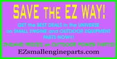 EZ Small Engine Parts FREE SHIPPING on Outdoor Power Parts -  FREE SHIPPING on thousands of small engine parts! HUGE DISCOUNTS on Replacement Parts for most major brands of Outdoor Power Equipment! Briggs-Stratton, Kohler, Tecumseh, Craftsman, MTD and more!