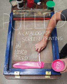 Pulled: A Catalog of Screen Printing - Michael Perry - 2011
