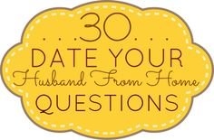 30 date your husband from home questions.