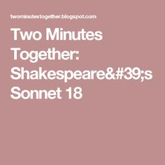 Two Minutes Together: Shakespeare's Sonnet 18