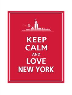 Keep calm and love New York. I do!