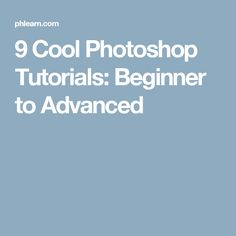 9 Cool Photoshop Tutorials: Beginner to Advanced