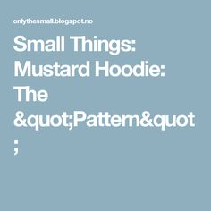 "Small Things: Mustard Hoodie: The ""Pattern"""