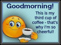 Good Morning! This Is My Third Cup Of Coffee - That's Why I'm So Cheerful