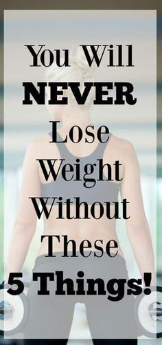 To lose weight and keep it off you must have these 5 things. It's impossible to lose weight without it.