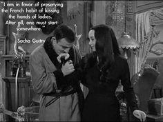 Gomez and Morticia Addams..... a kiss quote