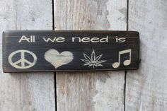 Items similar to Primitive Wood Sign All we Need is Peace Love Weed Music Hippie boho bar stage Decor 420 cannabis Dorm Decor Man Cave Party Room decor on Etsy Primitive Wood Signs, Diy Wood Signs, Primitive Crafts, Primitive Christmas, Country Christmas, Christmas Christmas, Hippie Boho, Hippie Style, Hippie Music