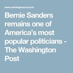 Bernie Sanders remains one of America's most popular politicians - The Washington Post