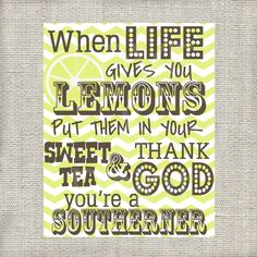 When Life Gives You Lemons, Put Them in Your Sweet Tea & Thank God You're a Southerner - Printable on Etsy, $4.00