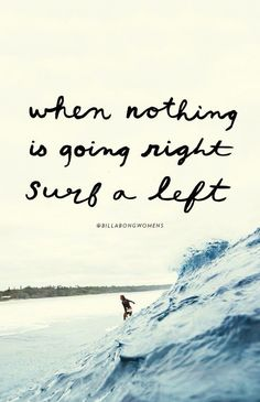 When nothing goes right... Surf a left