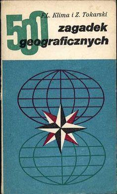 500 zagadek geograficznych, F. L. Klima i Z. Tokarski, Wiedza Powszechna, 1987, http://www.antykwariat.nepo.pl/500-zagadek-geograficznych-f-l-klima-i-z-tokarski-p-832.html