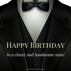 Best Birthday Quotes : Happy Birthday to a classy and handsome man. Happy Birthday Man, Happy Birthday Pictures, Happy Birthday Messages, Birthday For Him, Happy Birthday Greetings, Happy Birthday Classy, Funny Birthday, Best Birthday Quotes, Birthday Card Sayings