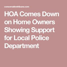 HOA Comes Down on Home Owners Showing Support for Local Police Department