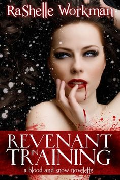 2. REVENANT IN TRAINING - SAGA BLOOD AND SNOW, RASHELLE WORKMAN http://bookadictas.blogspot.com/2014/09/saga-blood-and-snow-rashelle-workman.html