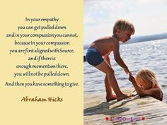 In your empathy you can get pulled down and in your compassion you cannot…