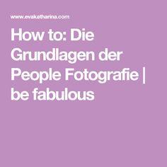 How to: Die Grundlagen der People Fotografie | be fabulous