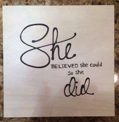 She believed She Could so She Did - 10x10 - Wood Canvas