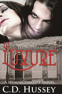 La Luxure: Discover Your Blood Lust (Human Vampire) by CD Hussey
