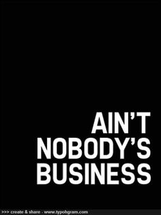 Ain't nobody's business