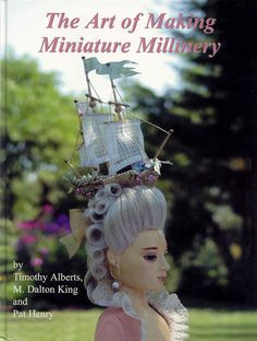 Art of Making Miniature Millinery - Angelines-NINES - Picasa Web Albums